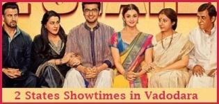 2 States Showtimes Vadodara - Show Timing Online Booking in Vadodara Cinemas Theatres
