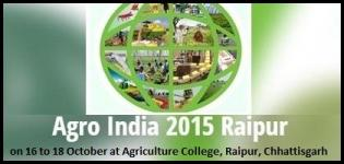 Agro India in Raipur Chhattisgarh at Agriculture College from 16th to 18th October 2015