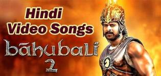 Bahubali 2 The Conclusion Video Songs - Bahubali 2 Movie Songs in Hindi