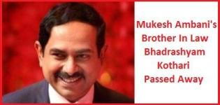 Mukesh Ambani's Brother in Law Bhadrashyam Kothari Passed Away on February 2015