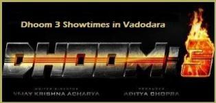 Dhoom 3 Showtimes Vadodara-Show Timing Online Booking in Vadodara Cinemas Theatres