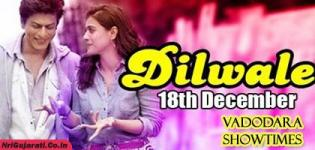 Dilwale Showtimes in Vadodara - Dilwale 2015 Movie Show Timings Baroda Cinemas and Theaters