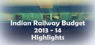 Highlights of Indian Railway Budget 2013 - 2014
