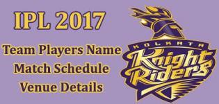 Kolkata Knight Riders(KKR) IPL 2017 Cricket Team Players Name - Match Schedule and Venue Details