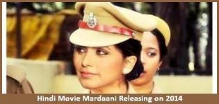Mardaani Hindi Movie Release Date 2014 - Star Cast & Crew