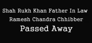 Shah Rukh Khan Father In Law Ramesh Chandra Chhibber Passed Away March 2016 Latest News