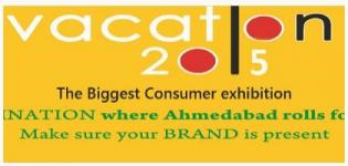 Vacation 2015 Exhibition in Ahmedabad - Biggest Consumer Exhibition at Gujarat University Ground