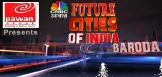 Pawan Group Presents - CNBC Awaaz - Future Cities of India Baroda