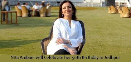 Nita Ambani Plan To Celebrate Her 50th Birthday In Jodhpur