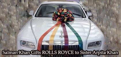 Salman Khan Wedding Gifts to Sister Arpita Khan - White Rolls Royce ...